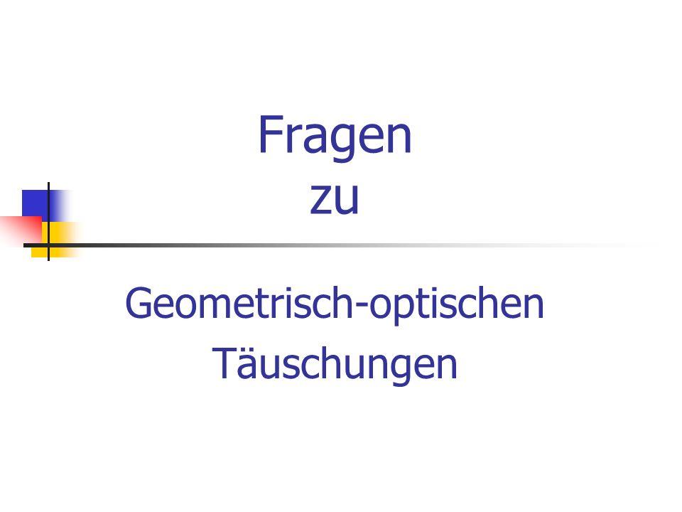 Fragen zu Geometrisch-optischen Täuschungen