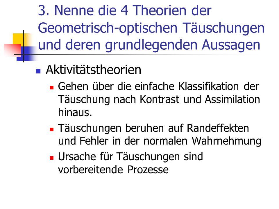 3. Nenne die 4 Theorien der Geometrisch-optischen Täuschungen und deren grundlegenden Aussagen Aktivitätstheorien Gehen über die einfache Klassifikati