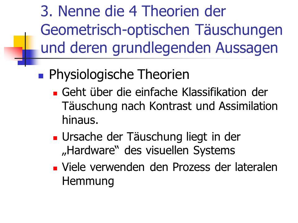 3. Nenne die 4 Theorien der Geometrisch-optischen Täuschungen und deren grundlegenden Aussagen Physiologische Theorien Geht über die einfache Klassifi