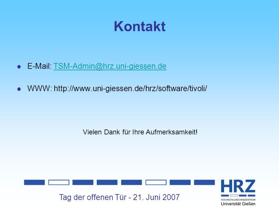 Tag der offenen Tür - 21. Juni 2007 Kontakt E-Mail: TSM-Admin@hrz.uni-giessen.deTSM-Admin@hrz.uni-giessen.de WWW: http://www.uni-giessen.de/hrz/softwa