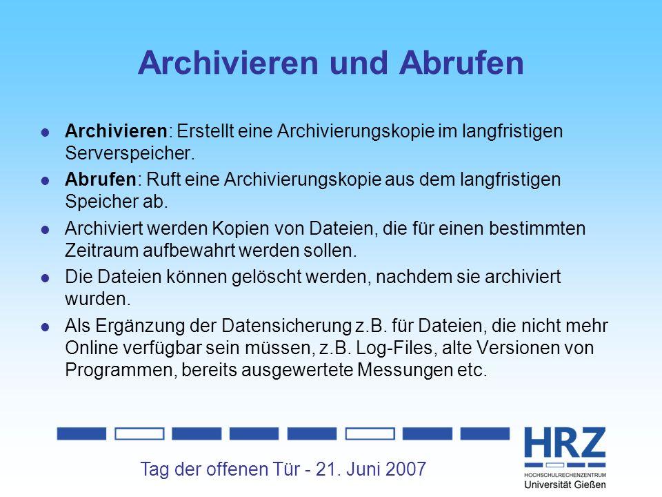 Tag der offenen Tür - 21. Juni 2007 Archivieren und Abrufen Archivieren: Erstellt eine Archivierungskopie im langfristigen Serverspeicher. Abrufen: Ru
