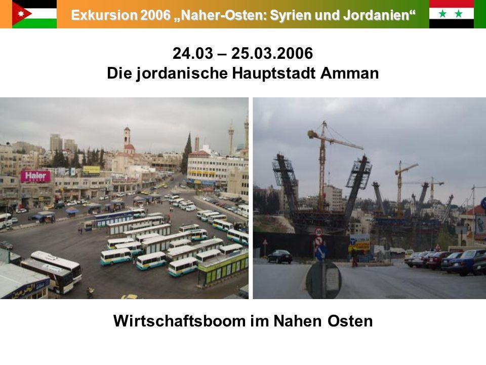 Exkursion 2006 Naher-Osten: Syrien und Jordanien Leitung: Prof. Dr. King Wirtschaftsboom im Nahen Osten 24.03 – 25.03.2006 Die jordanische Hauptstadt