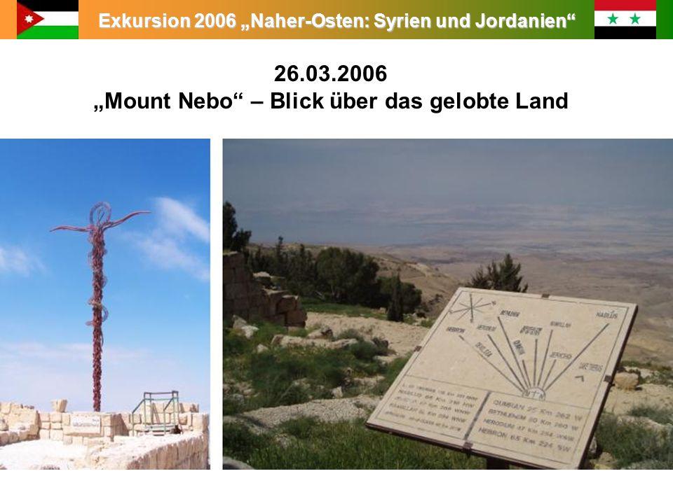 Exkursion 2006 Naher-Osten: Syrien und Jordanien Leitung: Prof. Dr. King 26.03.2006 Mount Nebo – Blick über das gelobte Land