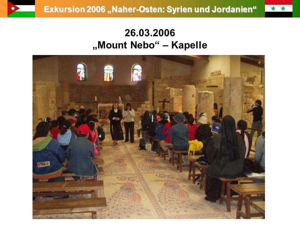 Exkursion 2006 Naher-Osten: Syrien und Jordanien Leitung: Prof. Dr. King 26.03.2006 Mount Nebo – Kapelle