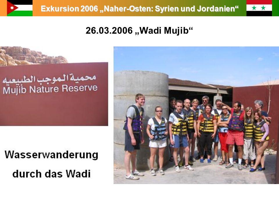 Exkursion 2006 Naher-Osten: Syrien und Jordanien Leitung: Prof. Dr. King 26.03.2006 Wadi Mujib