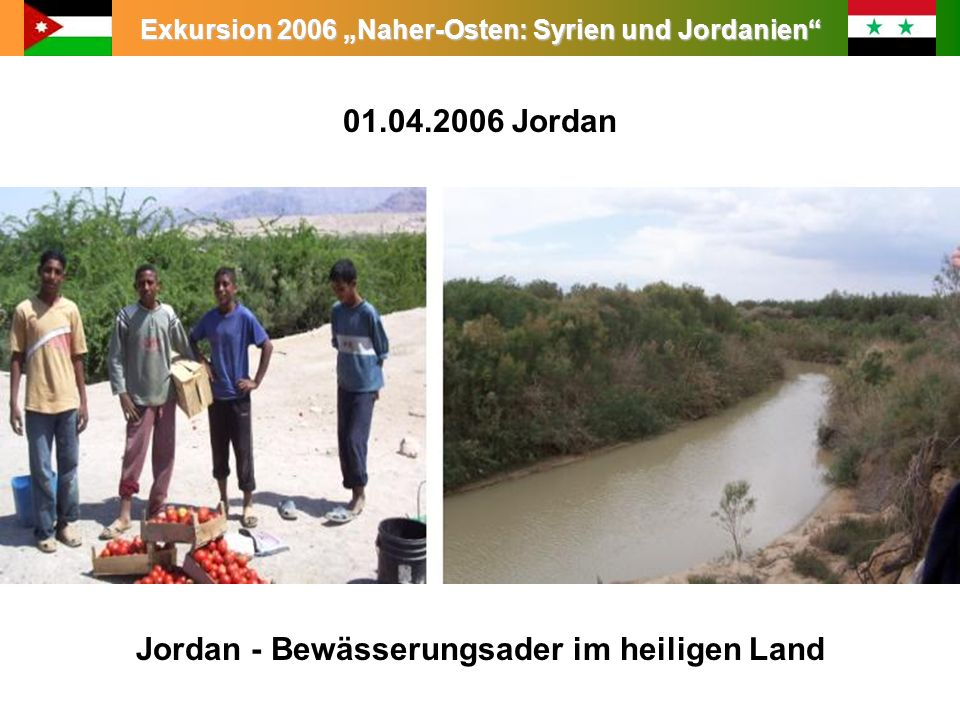 Exkursion 2006 Naher-Osten: Syrien und Jordanien 01.04.2006 Jordan Jordan - Bewässerungsader im heiligen Land