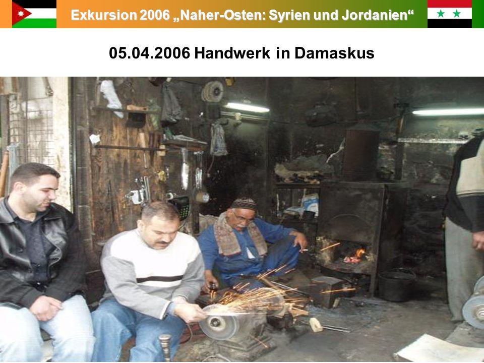 Exkursion 2006 Naher-Osten: Syrien und Jordanien 05.04.2006 Handwerk in Damaskus