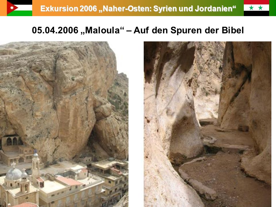 Exkursion 2006 Naher-Osten: Syrien und Jordanien 05.04.2006 Maloula – Auf den Spuren der Bibel