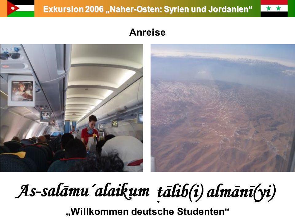 Exkursion 2006 Naher-Osten: Syrien und Jordanien Leitung: Prof. Dr. King Anreise Willkommen deutsche Studenten