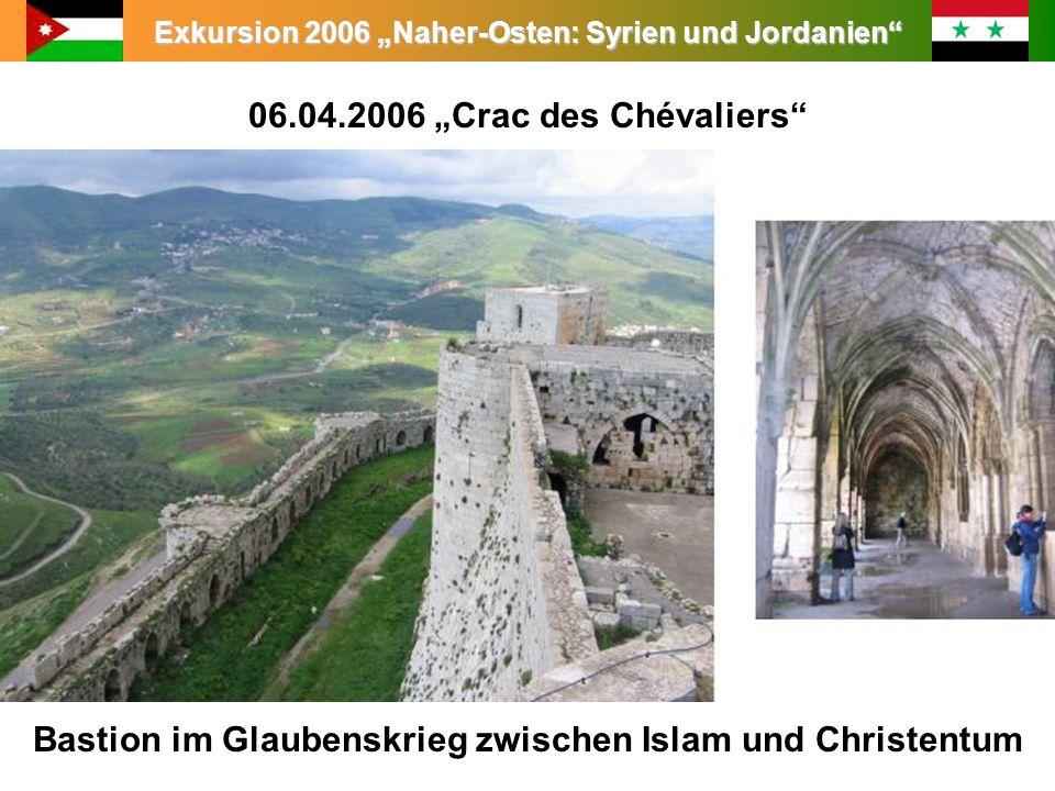 Exkursion 2006 Naher-Osten: Syrien und Jordanien 06.04.2006 Crac des Chévaliers Bastion im Glaubenskrieg zwischen Islam und Christentum
