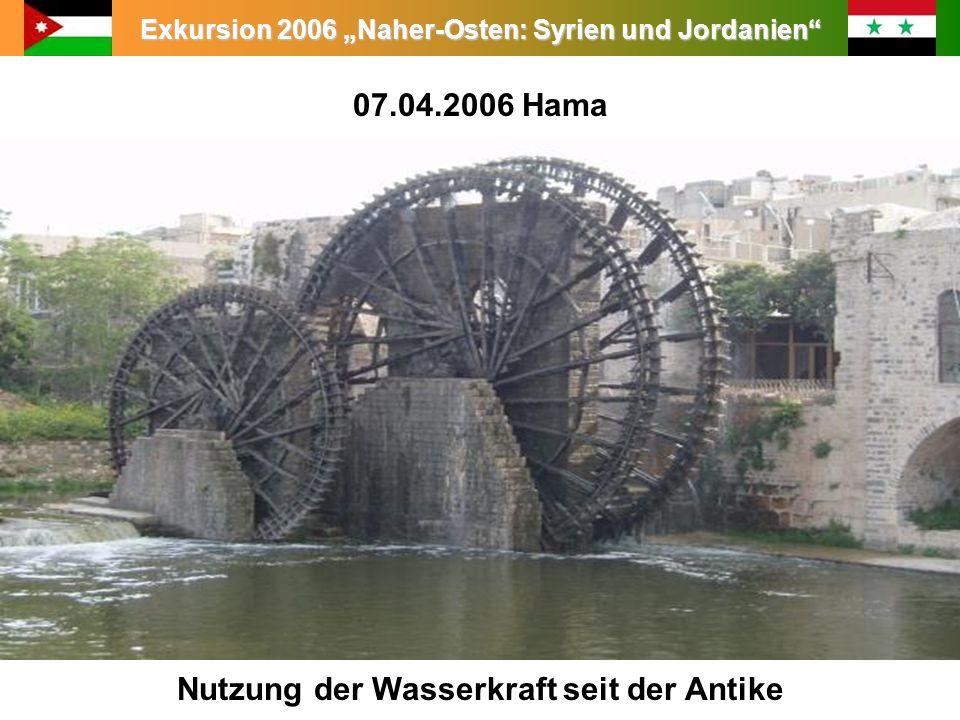 Exkursion 2006 Naher-Osten: Syrien und Jordanien Nutzung der Wasserkraft seit der Antike 07.04.2006 Hama