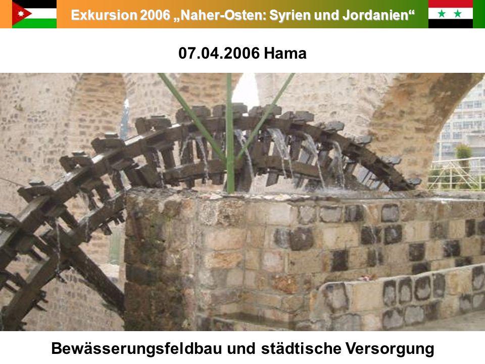 Exkursion 2006 Naher-Osten: Syrien und Jordanien 07.04.2006 Hama Bewässerungsfeldbau und städtische Versorgung