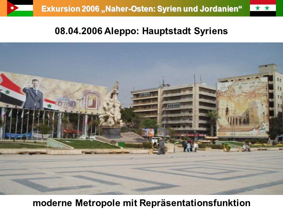 Exkursion 2006 Naher-Osten: Syrien und Jordanien 08.04.2006 Aleppo: Hauptstadt Syriens moderne Metropole mit Repräsentationsfunktion