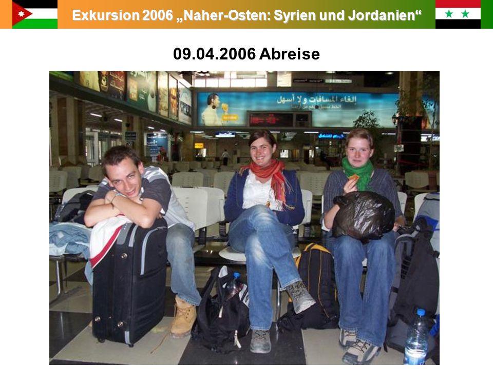Exkursion 2006 Naher-Osten: Syrien und Jordanien 09.04.2006 Abreise