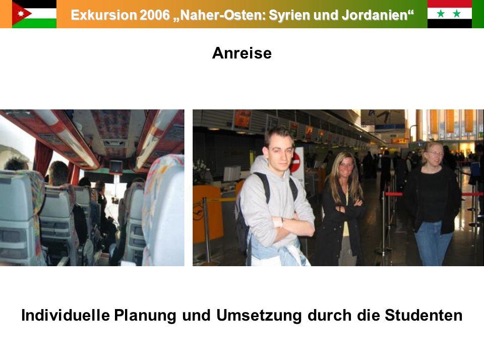 Exkursion 2006 Naher-Osten: Syrien und Jordanien Leitung: Prof. Dr. King Anreise Individuelle Planung und Umsetzung durch die Studenten