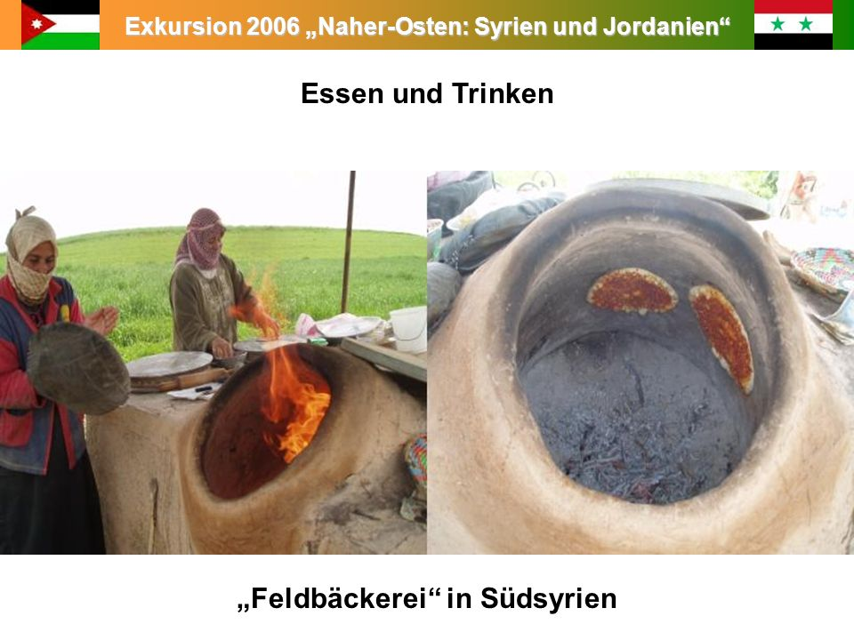 Exkursion 2006 Naher-Osten: Syrien und Jordanien Leitung: Prof. Dr. King Essen und Trinken Feldbäckerei in Südsyrien