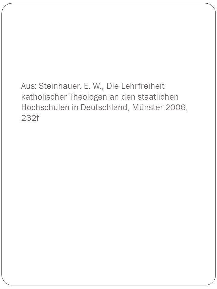 Aus: Steinhauer, E. W., Die Lehrfreiheit katholischer Theologen an den staatlichen Hochschulen in Deutschland, Münster 2006, 232f
