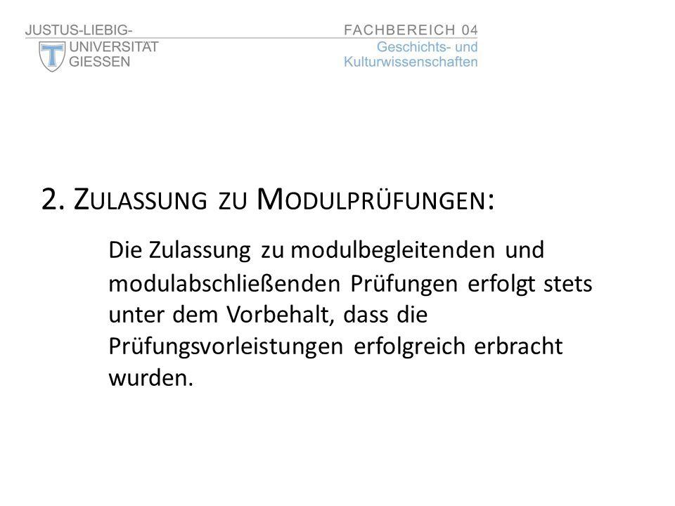 2. Z ULASSUNG ZU M ODULPRÜFUNGEN : Die Zulassung zu modulbegleitenden und modulabschließenden Prüfungen erfolgt stets unter dem Vorbehalt, dass die Pr