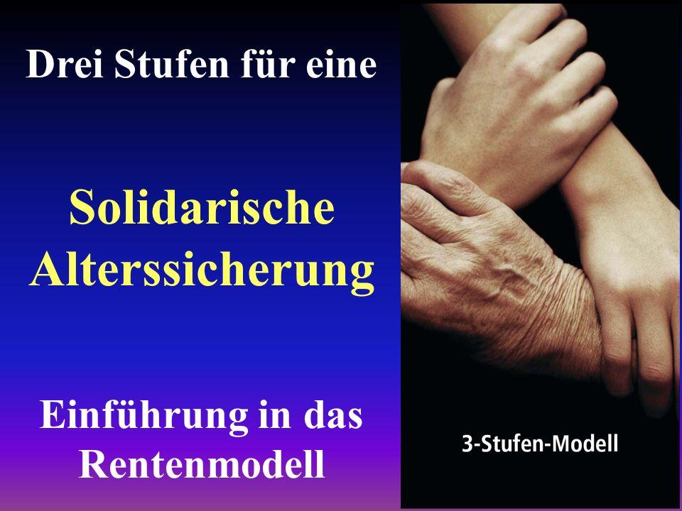 Drei Stufen für eine Solidarische Alterssicherung Einführung in das Rentenmodell