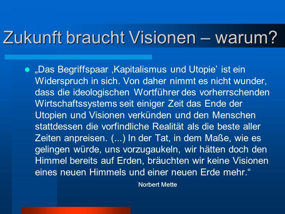 Zukunft braucht Visionen – warum? Das Begriffspaar Kapitalismus und Utopie ist ein Widerspruch in sich. Von daher nimmt es nicht wunder, dass die ideo