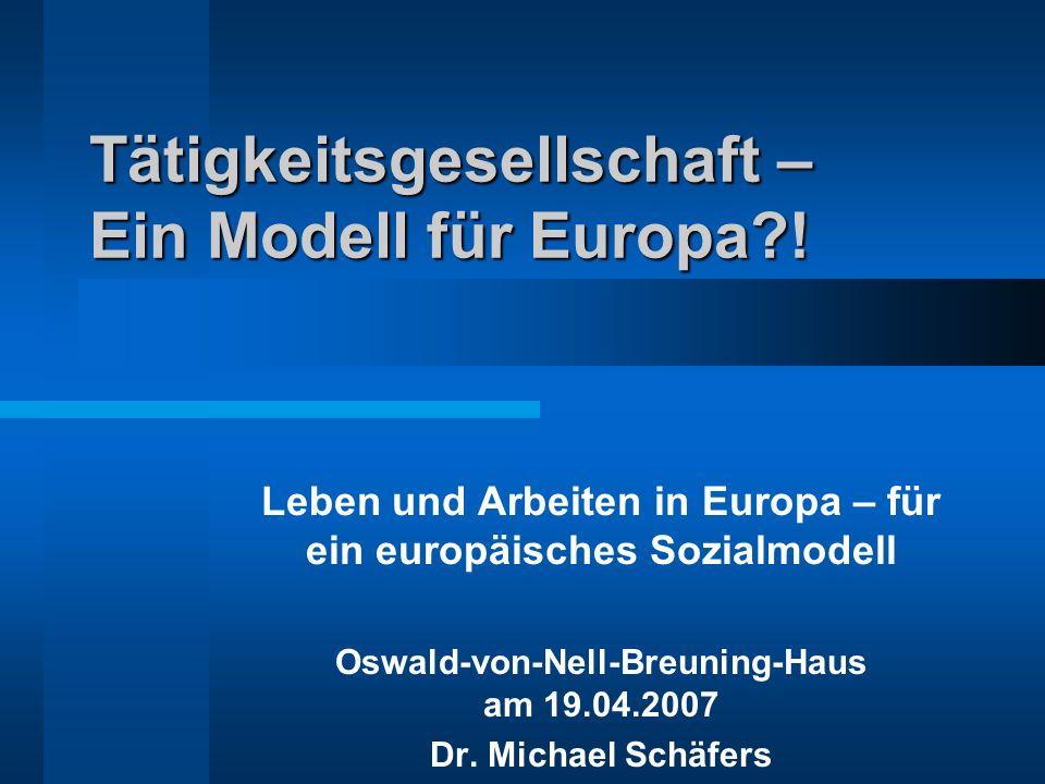 Tätigkeitsgesellschaft – Ein Modell für Europa?! Leben und Arbeiten in Europa – für ein europäisches Sozialmodell Oswald-von-Nell-Breuning-Haus am 19.