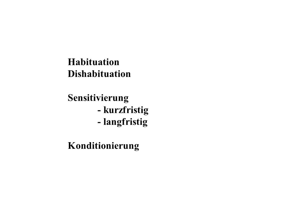 Habituation Dishabituation Sensitivierung - kurzfristig - langfristig Konditionierung