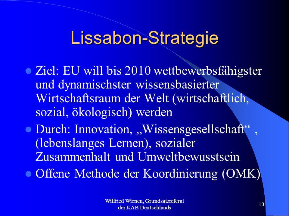 Wilfried Wienen, Grundsatzreferat der KAB Deutschlands 13 Lissabon-Strategie Ziel: EU will bis 2010 wettbewerbsfähigster und dynamischster wissensbasi