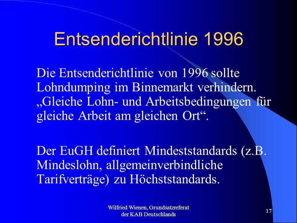 Wilfried Wienen, Grundsatzreferat der KAB Deutschlands 17 Entsenderichtlinie 1996 Die Entsenderichtlinie von 1996 sollte Lohndumping im Binnemarkt ver
