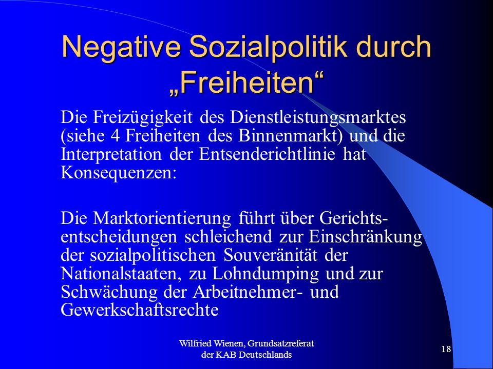 Wilfried Wienen, Grundsatzreferat der KAB Deutschlands 18 Negative Sozialpolitik durch Freiheiten Die Freizügigkeit des Dienstleistungsmarktes (siehe