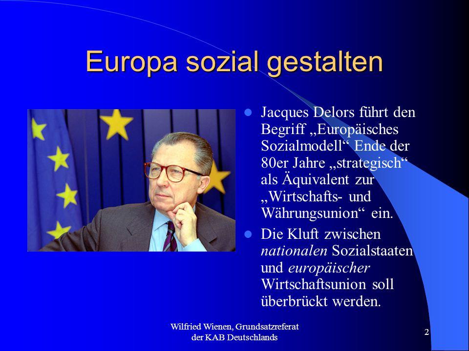 Wilfried Wienen, Grundsatzreferat der KAB Deutschlands 2 Europa sozial gestalten Jacques Delors führt den Begriff Europäisches Sozialmodell Ende der 8
