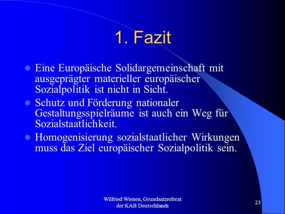 Wilfried Wienen, Grundsatzreferat der KAB Deutschlands 23 1. Fazit Eine Europäische Solidargemeinschaft mit ausgeprägter materieller europäischer Sozi