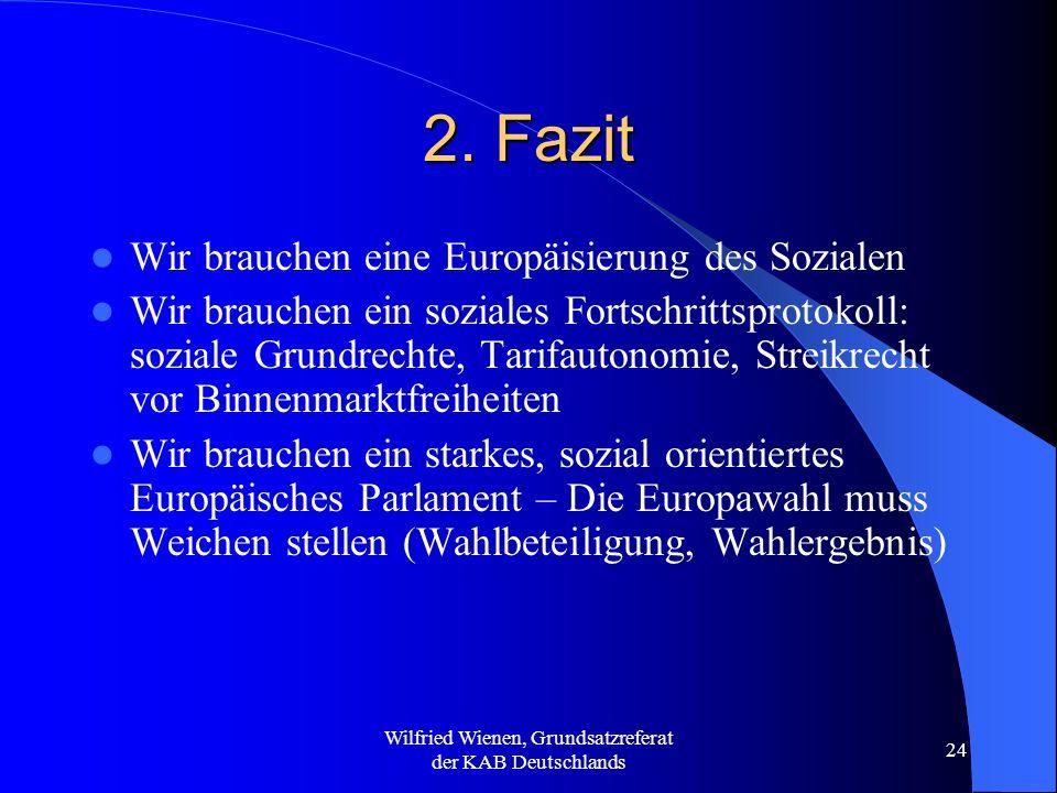 Wilfried Wienen, Grundsatzreferat der KAB Deutschlands 24 2. Fazit Wir brauchen eine Europäisierung des Sozialen Wir brauchen ein soziales Fortschritt