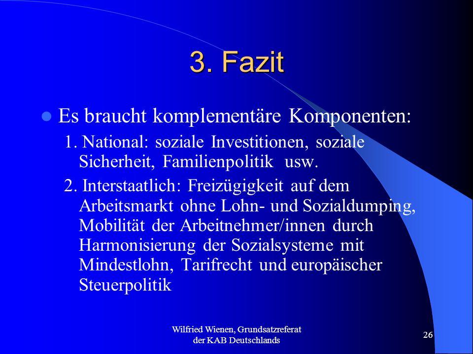 Wilfried Wienen, Grundsatzreferat der KAB Deutschlands 26 3. Fazit Es braucht komplementäre Komponenten: 1. National: soziale Investitionen, soziale S