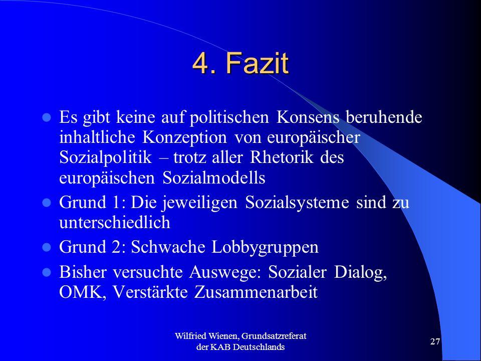 Wilfried Wienen, Grundsatzreferat der KAB Deutschlands 27 4. Fazit Es gibt keine auf politischen Konsens beruhende inhaltliche Konzeption von europäis