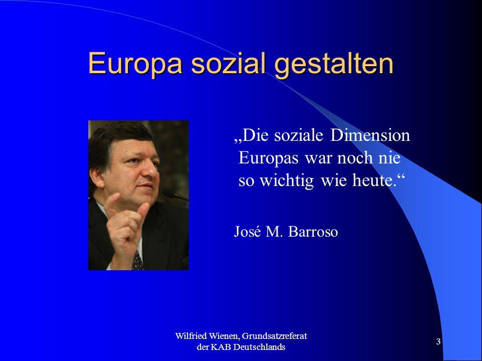 Wilfried Wienen, Grundsatzreferat der KAB Deutschlands 3 Europa sozial gestalten Die soziale Dimension Europas war noch nie so wichtig wie heute. José