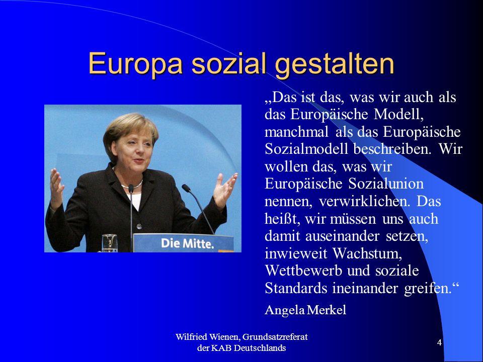 Wilfried Wienen, Grundsatzreferat der KAB Deutschlands 4 Europa sozial gestalten Das ist das, was wir auch als das Europäische Modell, manchmal als da