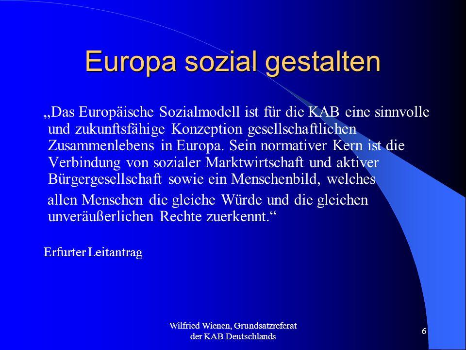 Wilfried Wienen, Grundsatzreferat der KAB Deutschlands 6 Europa sozial gestalten Das Europäische Sozialmodell ist für die KAB eine sinnvolle und zukun