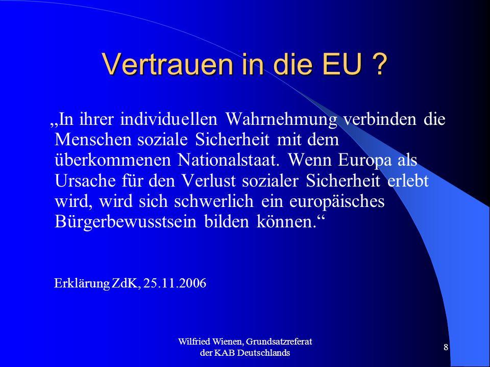 Wilfried Wienen, Grundsatzreferat der KAB Deutschlands 8 Vertrauen in die EU ? In ihrer individuellen Wahrnehmung verbinden die Menschen soziale Siche