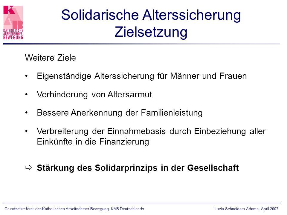 Lucia Schneiders-Adams, April 2007Grundsatzreferat der Katholischen Arbeitnehmer-Bewegung KAB Deutschlands Weitere Ziele Eigenständige Alterssicherung
