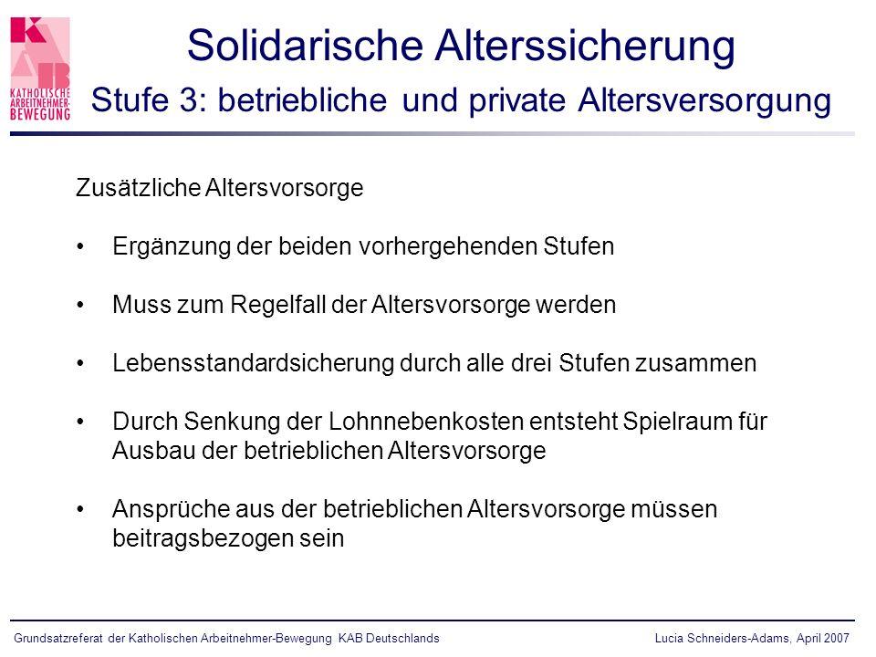 Lucia Schneiders-Adams, April 2007Grundsatzreferat der Katholischen Arbeitnehmer-Bewegung KAB Deutschlands Zusätzliche Altersvorsorge Ergänzung der be