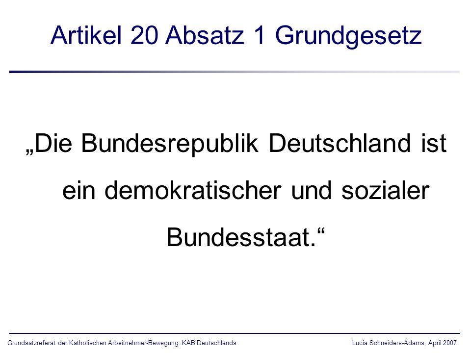 Artikel 20 Absatz 1 Grundgesetz Die Bundesrepublik Deutschland ist ein demokratischer und sozialer Bundesstaat. Grundsatzreferat der Katholischen Arbe