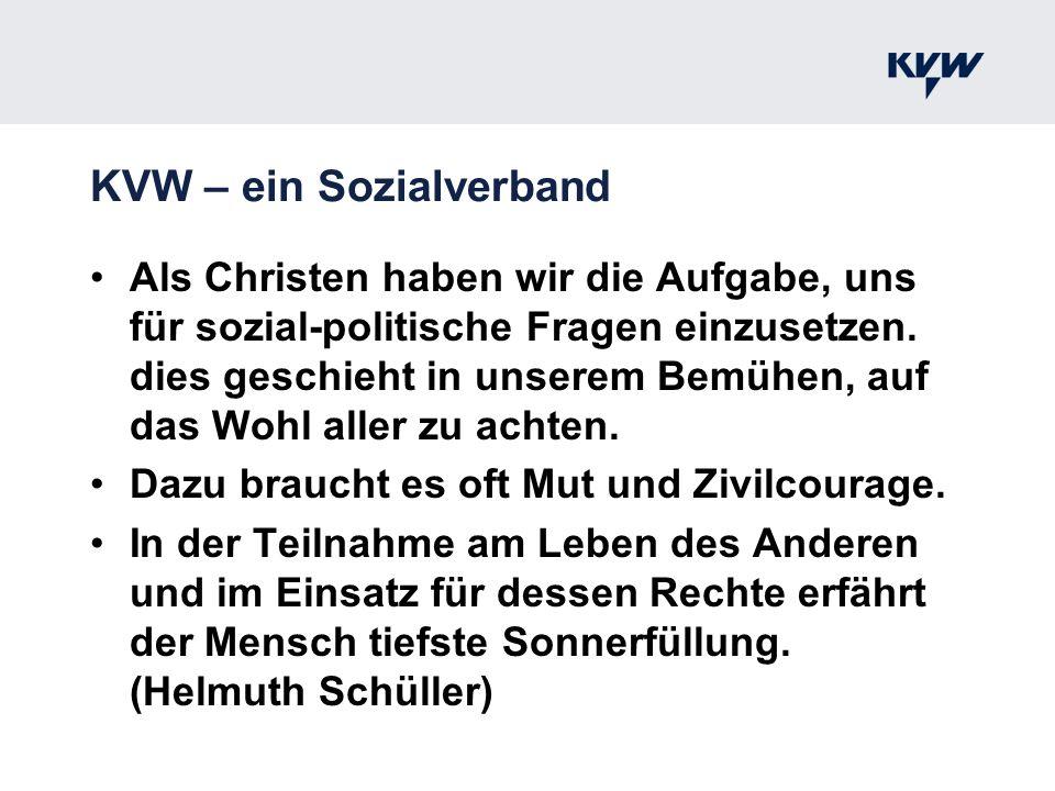 KVW – ein Sozialverband Als Christen haben wir die Aufgabe, uns für sozial-politische Fragen einzusetzen. dies geschieht in unserem Bemühen, auf das W