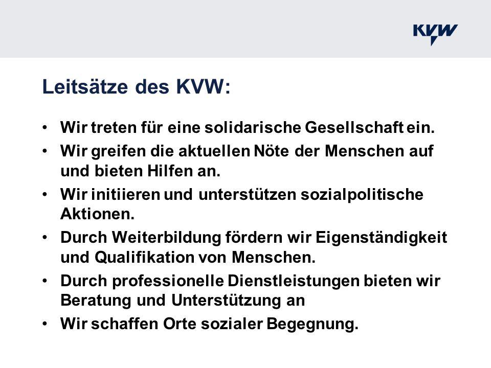 Leitsätze des KVW: Wir treten für eine solidarische Gesellschaft ein. Wir greifen die aktuellen Nöte der Menschen auf und bieten Hilfen an. Wir initii