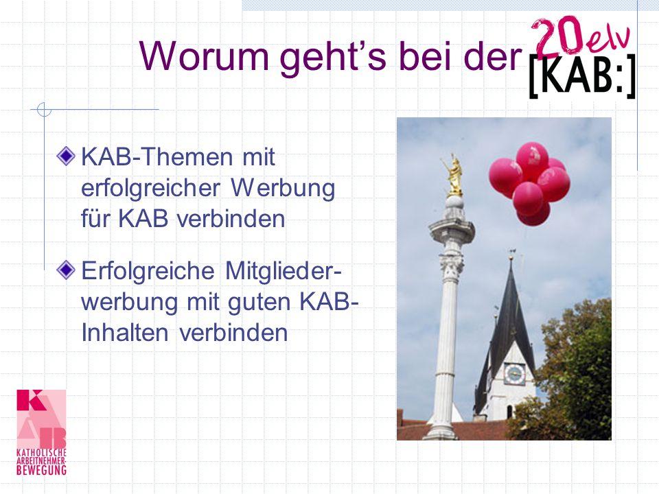 Worum gehts bei der KAB-Themen mit erfolgreicher Werbung für KAB verbinden Erfolgreiche Mitglieder- werbung mit guten KAB- Inhalten verbinden