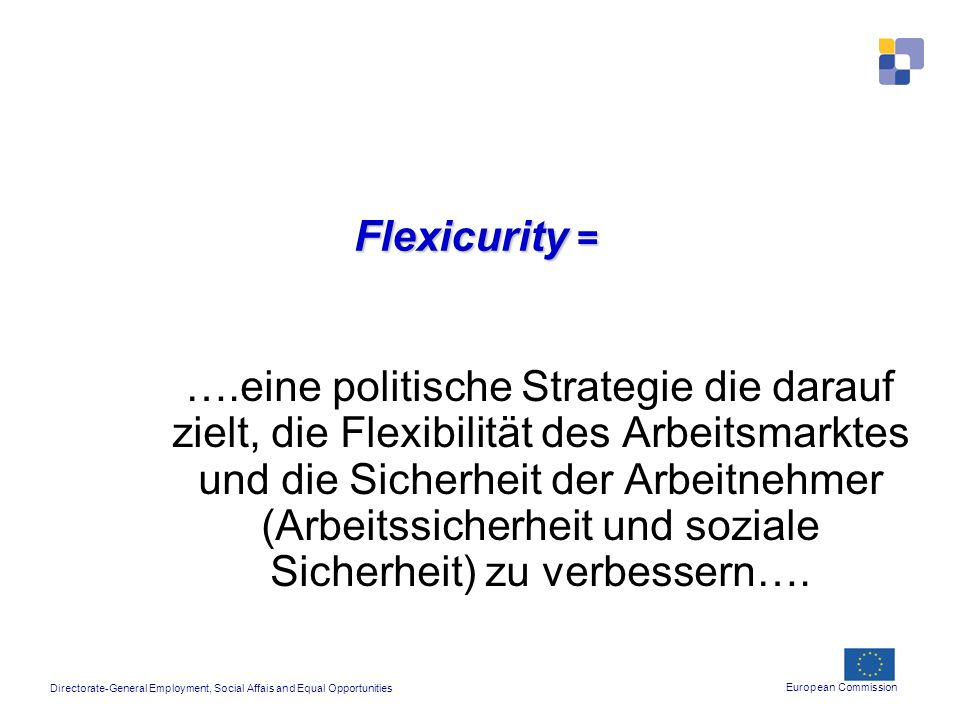 Flexicurity = ….eine politische Strategie die darauf zielt, die Flexibilität des Arbeitsmarktes und die Sicherheit der Arbeitnehmer (Arbeitssicherheit