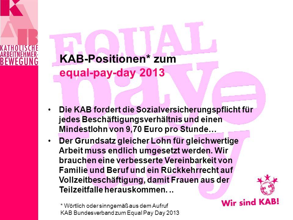 Die KAB fordert die Sozialversicherungspflicht für jedes Beschäftigungsverhältnis und einen Mindestlohn von 9,70 Euro pro Stunde… Der Grundsatz gleicher Lohn für gleichwertige Arbeit muss endlich umgesetzt werden.