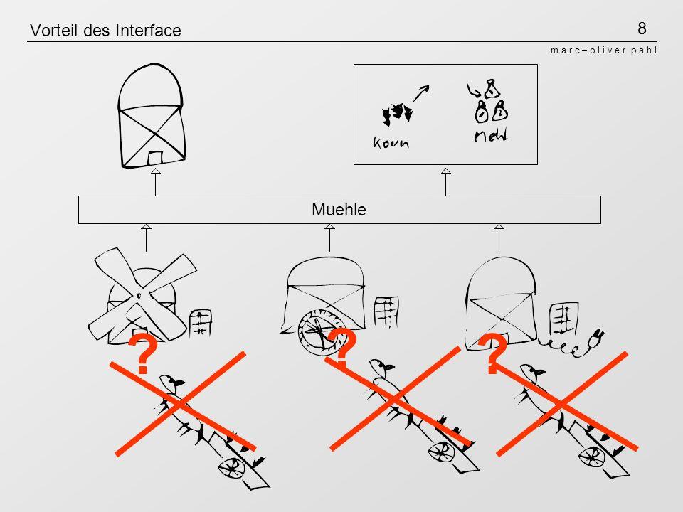 8 m a r c – o l i v e r p a h l Vorteil des Interface Muehle ? ? ?