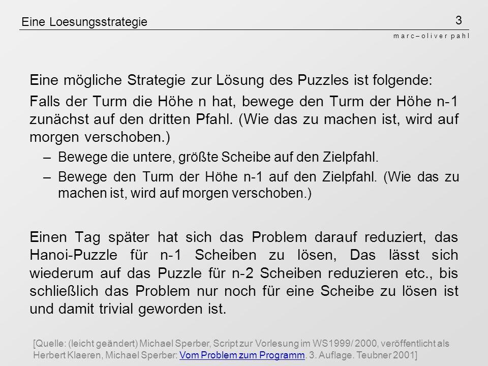 3 m a r c – o l i v e r p a h l Eine Loesungsstrategie Eine mögliche Strategie zur Lösung des Puzzles ist folgende: Falls der Turm die Höhe n hat, bew