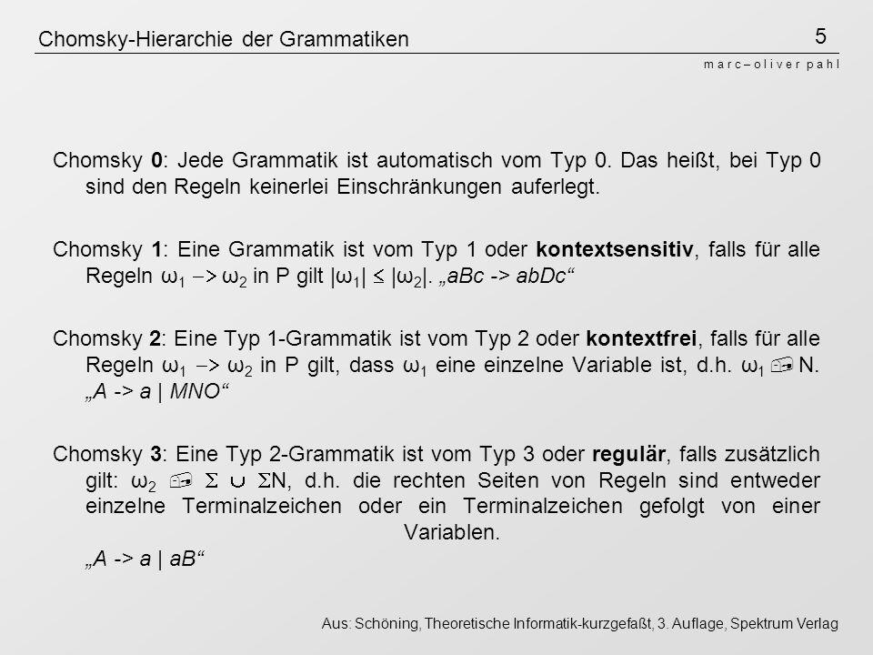 5 m a r c – o l i v e r p a h l Chomsky-Hierarchie der Grammatiken Chomsky 0: Jede Grammatik ist automatisch vom Typ 0.