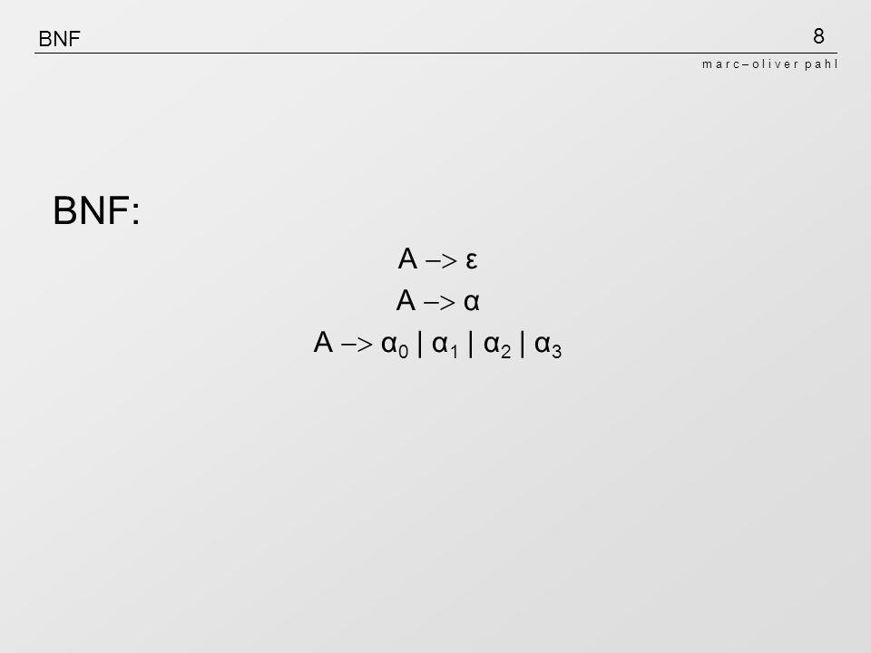 8 m a r c – o l i v e r p a h l BNF BNF: A ε A α A α 0 | α 1 | α 2 | α 3